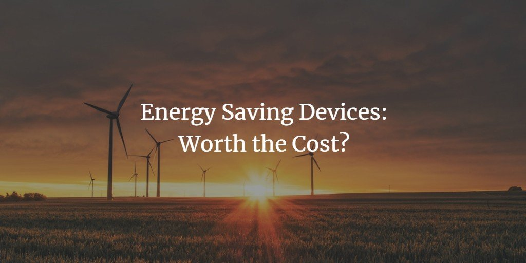 Energy Saving Devices: Worth the Cost?