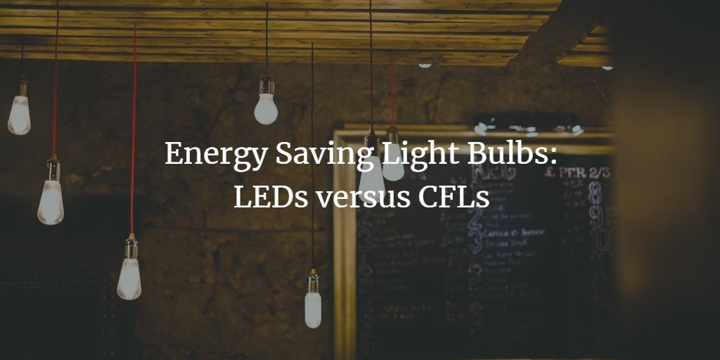 Energy Saving Light Bulbs: LEDs versus CFLs