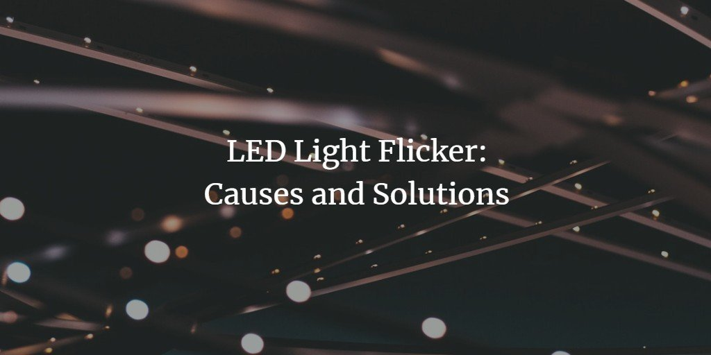 LED Light Flicker: Causes and Solutions