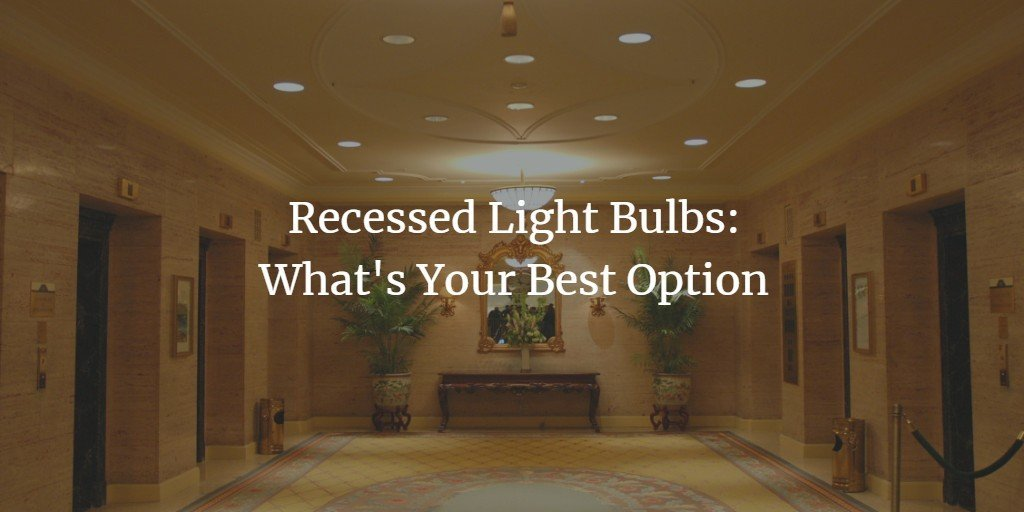 Recessed Light Bulbs: What's Your Best Option