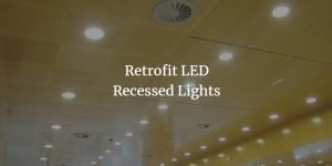 Retrofit LED Recessed Lights