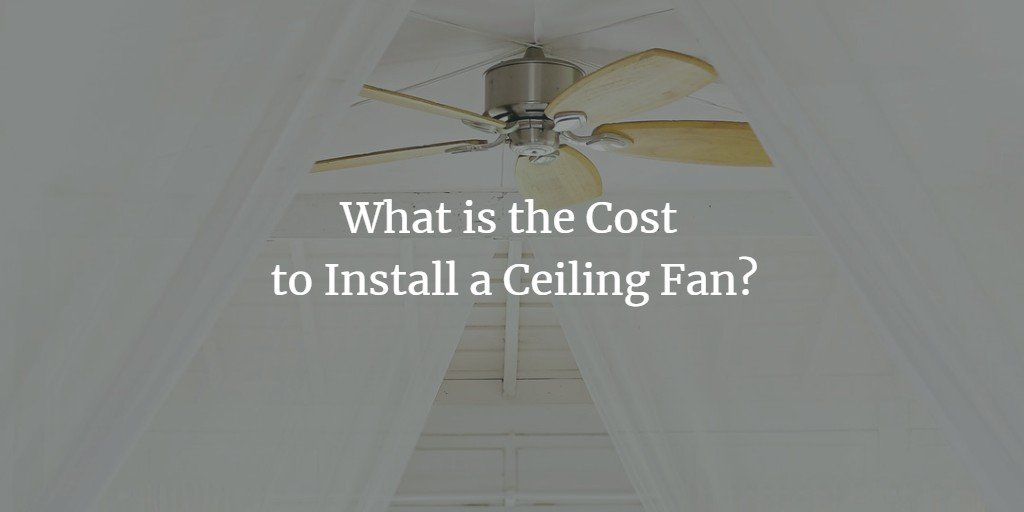 What Is The Cost To Install A Ceiling Fan Exact Electric Llc
